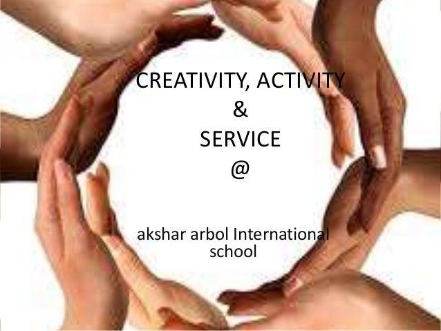 CREATIVITY, ACTIVITY & SERVICE @ akshar arbol International school