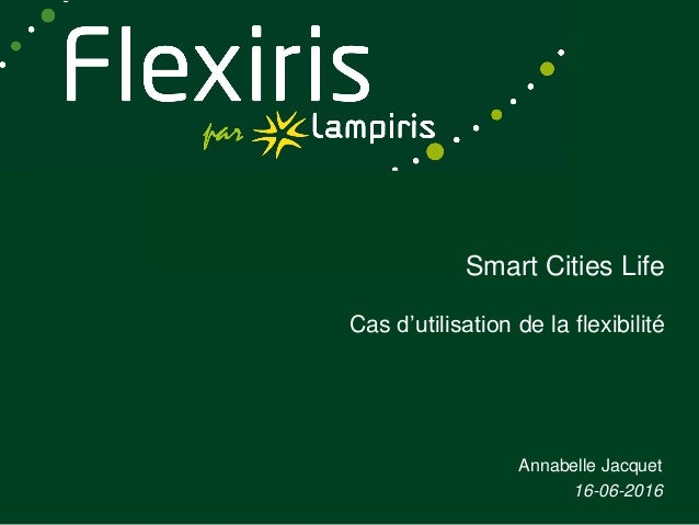 Smart Cities Life Cas d'utilisation de la flexibilité Annabelle Jacquet 16-06-2016