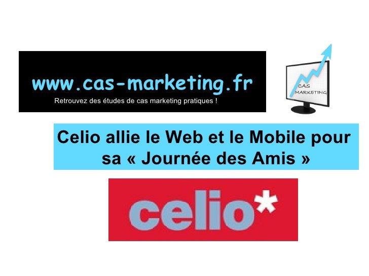 Celio allie le Web et le Mobile pour  sa «Journée des Amis» www.cas-marketing.fr Retrouvez des études de cas marketing p...