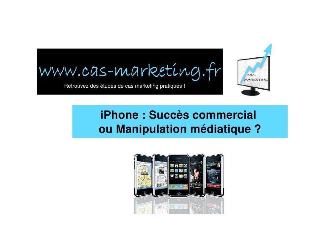 www.cas- www.cas-marketing.fr   Retrouvez des études de cas marketing pratiques !                    iPhone : Succès comme...
