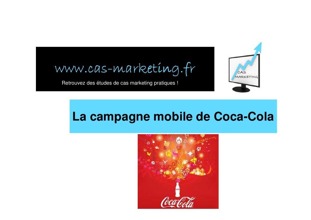 www.cas- www.cas-marketing.fr Retrouvez des études de cas marketing pratiques !         La campagne mobile de Coca-Cola