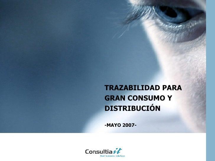 TRAZABILIDAD PARA GRAN CONSUMO Y DISTRIBUCIÓN -MAYO 2007-
