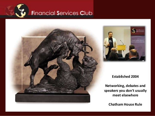 Established 2004 Networking, debates andspeakers you dont usually     meet elsewhere  Chatham House Rule