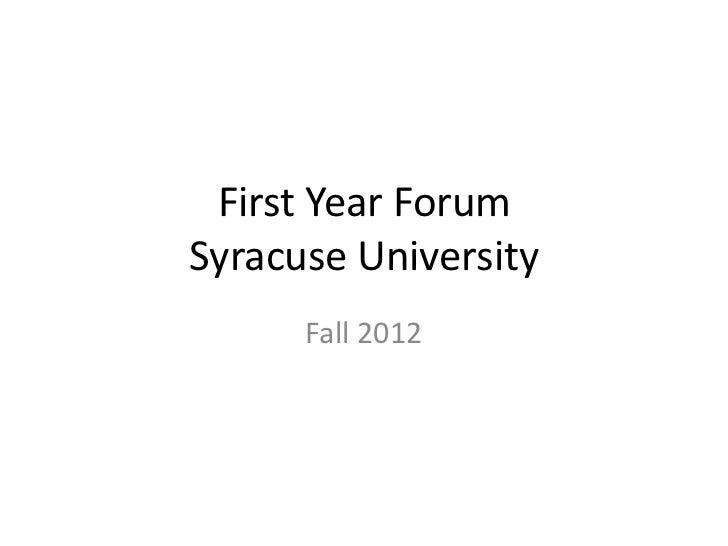 First Year ForumSyracuse University      Fall 2012