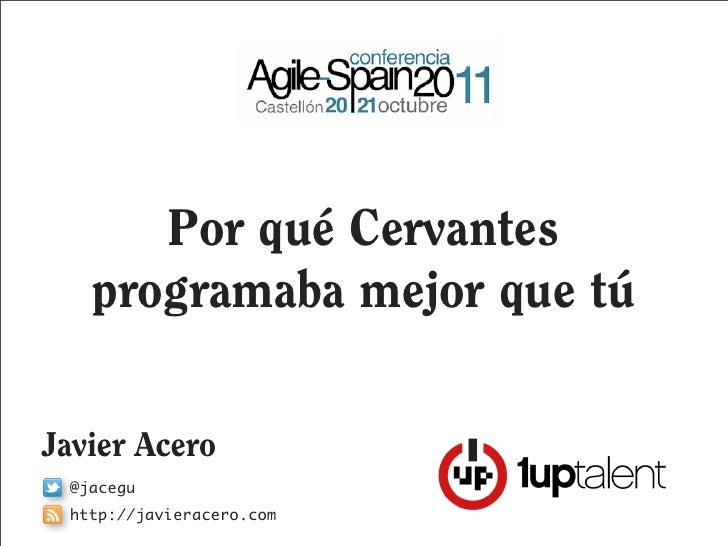 Por qué Cervantes   programaba mejor que túJavier Acero @jacegu http://javieracero.com