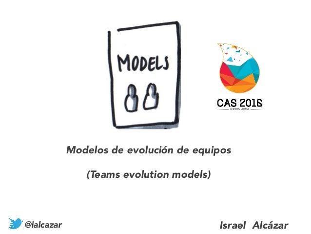 Modelos de evolución de equipos (Teams evolution models) @ialcazar Israel Alcázar