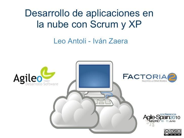 Desarrollo de aplicaciones en  la nube con Scrum y XP      Leo Antoli - Iván Zaera