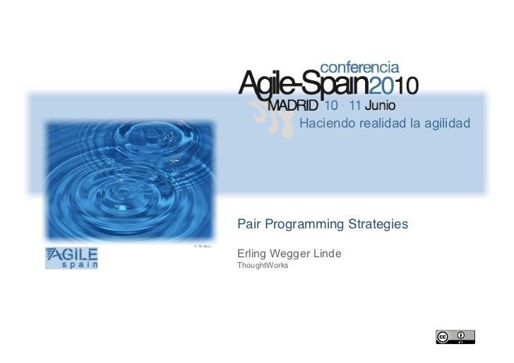 Haciendo realidad la agilidad             Pair Programming Strategies© flioukas             Erling Wegger Linde            ...