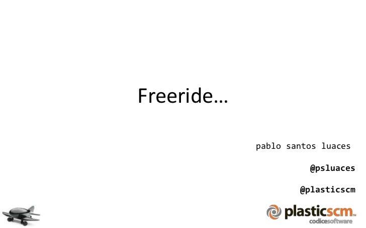 Freeride…            pablo santos luaces                      @psluaces                    @plasticscm