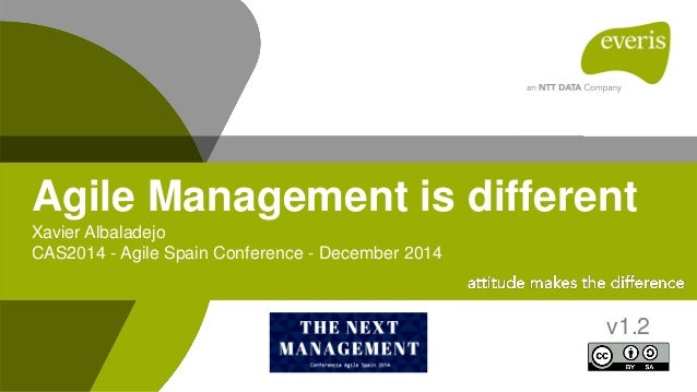 1 Xavier Albaladejo CAS2014 - Agile Spain Conference - December 2014 Agile Management is different v1.2
