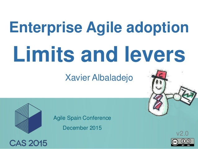 1 Enterprise Agile adoption Xavier Albaladejo Limits and levers Agile Spain Conference December 2015 v2.0