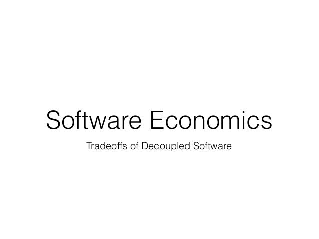 Software Economics Tradeoffs of Decoupled Software
