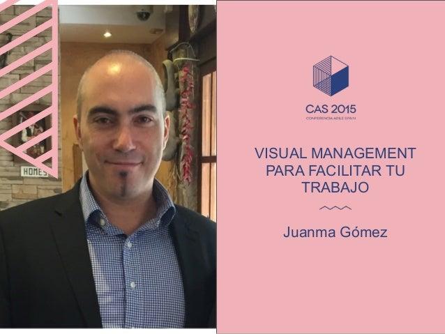 Juanma Gómez VISUAL MANAGEMENT PARA FACILITAR TU TRABAJO