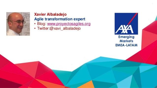 Xavier Albaladejo Agile transformation expert • Blog: www.proyectosagiles.org • Twitter:@xavi_albaladejo Emerging Markets ...