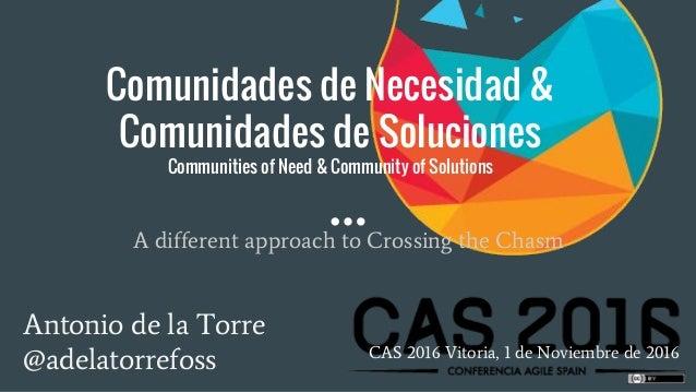 Comunidades de Necesidad & Comunidades de Soluciones Communities of Need & Community of Solutions Antonio de la Torre @ade...