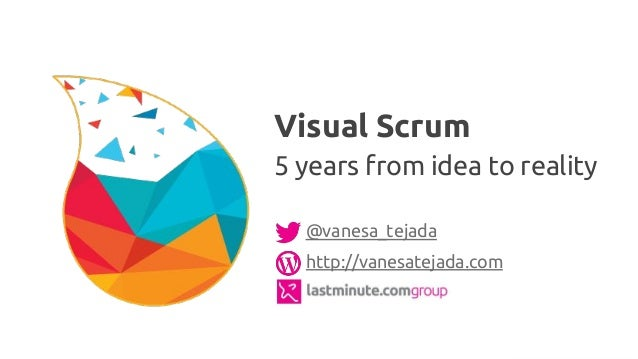 @vanesa_tejada http://vanesatejada.com Visual Scrum 5 years from idea to reality