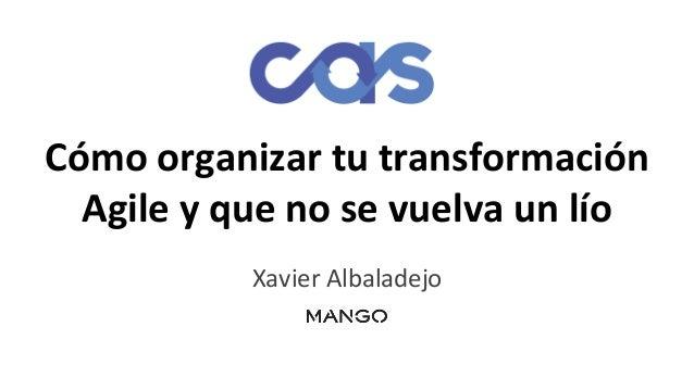 Cómo organizar tu transformación Agile y que no se vuelva un lío Xavier Albaladejo