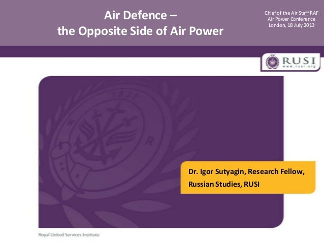 Air Defence – the Opposite Side of Air Power  Chief of the Air Staff RAF Air Power Conference London, 18 July 2013  Dr. Ig...