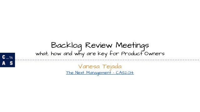 Backlog Review Meetings  what, how and why are key for Product Owners  Vanesa Tejada  The Next Management - CAS2014