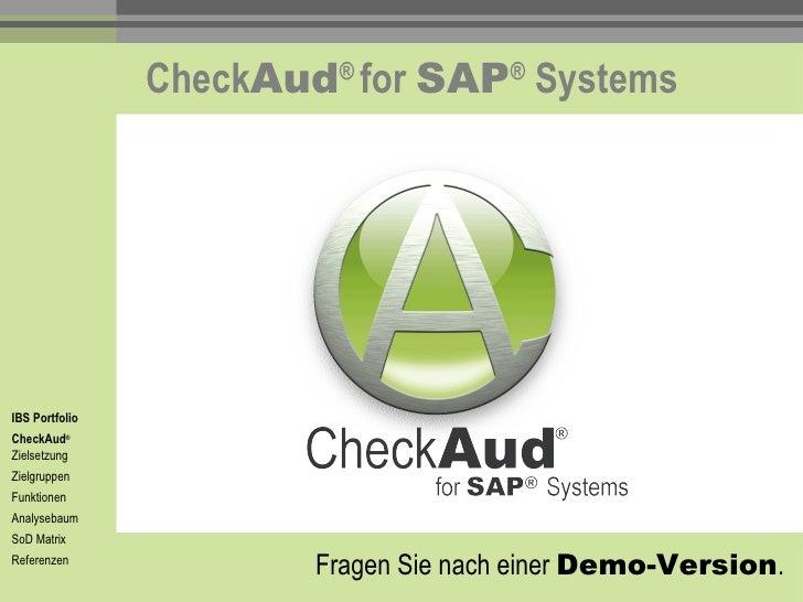 Check Aud ®  for  SAP ®  Systems IBS Portfolio CheckAud ®   Zielsetzung Zielgruppen Funktionen Analysebaum SoD Matrix Refe...