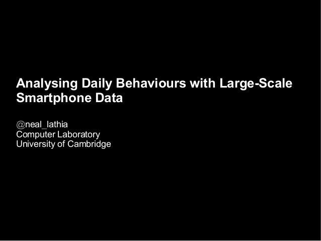 Analysing Daily Behaviours with Large-Scale Smartphone Data @neal_lathia Computer Laboratory University of Cambridge