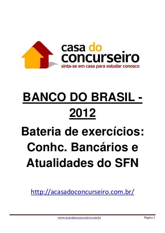 www.acasadoconcurseiro.com.br Página 1 BANCO DO BRASIL - 2012 Bateria de exercícios: Conhc. Bancários e Atualidades do SFN...