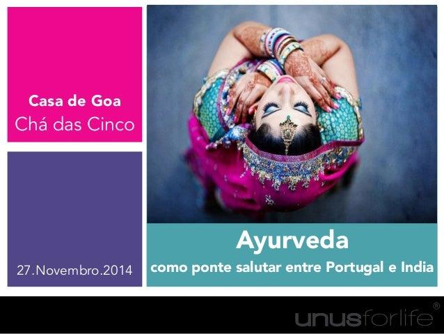 Ayurveda como ponte salutar entre Portugal e India Casa de Goa Chá das Cinco 27.Novembro.2014
