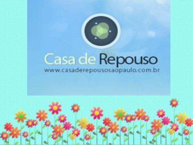 Casa de Repouso Azalea  R. Antonio de Macedo Soares, 1538 –  Campo Belo  São Paulo/SP  Tel. (11) 5543-7805  Casa de Repous...