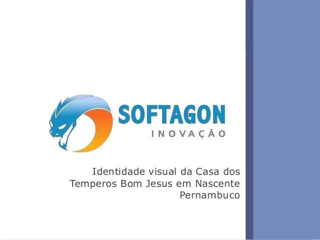 1www.softagon.com.br Identidade visual da Casa dos Temperos Bom Jesus em Nascente Pernambuco
