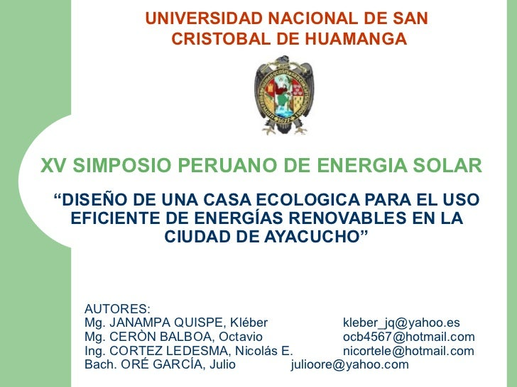 """"""" DISEÑO DE UNA CASA ECOLOGICA PARA EL USO EFICIENTE DE ENERGÍAS RENOVABLES EN LA CIUDAD DE AYACUCHO"""" XV SIMPOSIO PERUANO ..."""