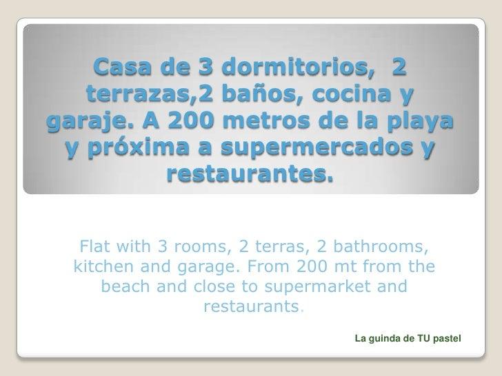 Casa de 3 dormitorios, 2   terrazas,2 baños, cocina ygaraje. A 200 metros de la playa y próxima a supermercados y         ...