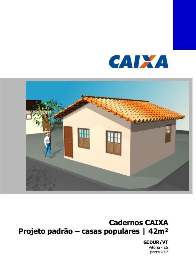 Cadernos CAIXA Projeto padrão – casas populares | 42m² GIDUR/VT  Vitória - ES janeiro 2007
