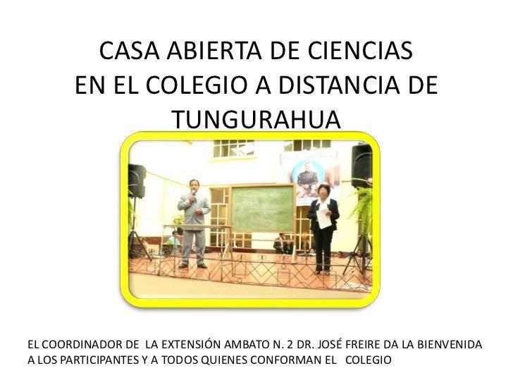 CASA ABIERTA DE CIENCIAS       EN EL COLEGIO A DISTANCIA DE               TUNGURAHUA                                     ....
