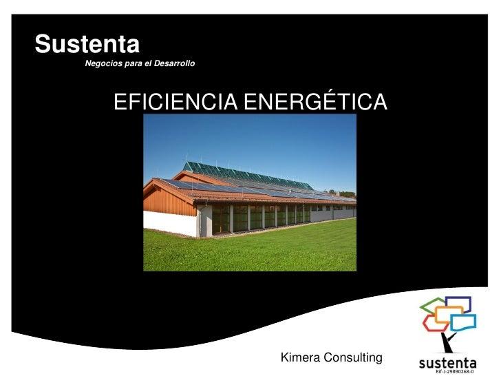 SustentaNegocios para el Desarrollo <br />EFICIENCIA ENERGÉTICA<br />Kimera Consulting<br />