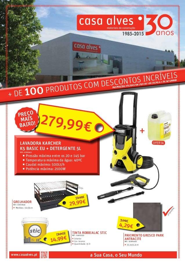+ de 100 produtos com descontos incrÍveis www.casaalves.pt a Sua Casa, o Seu Mundo + �Pressão máxima entre os 20 e 145 ba...