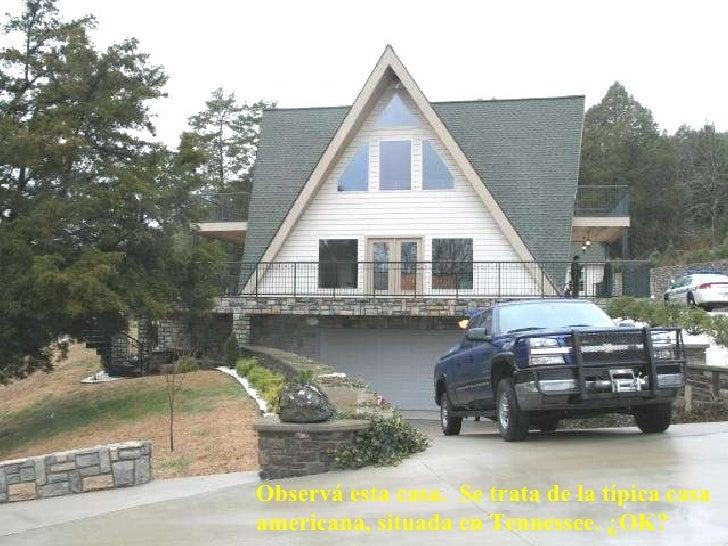 Observá esta casa.  Se trata de la típica casa americana, situada en Tennessee. ¿OK?