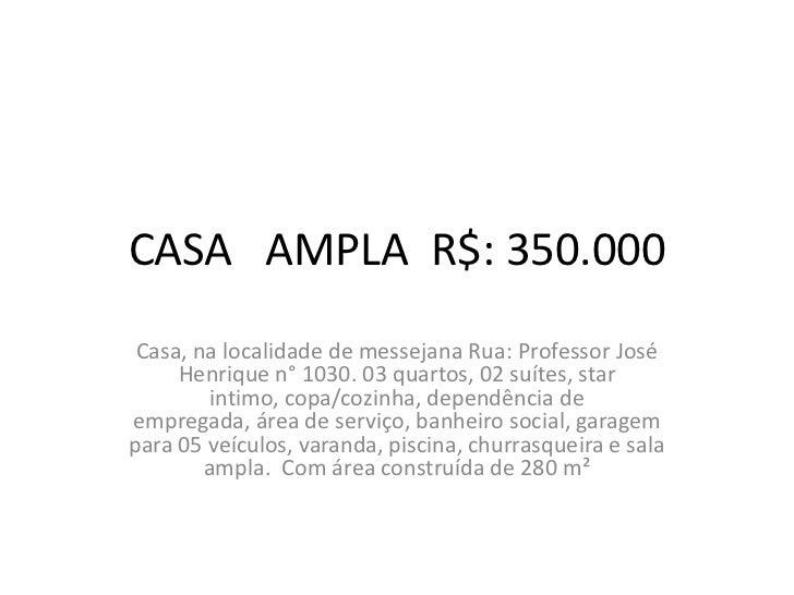 CASA AMPLA R$: 350.000 Casa, na localidade de messejana Rua: Professor José     Henrique n° 1030. 03 quartos, 02 suítes, s...