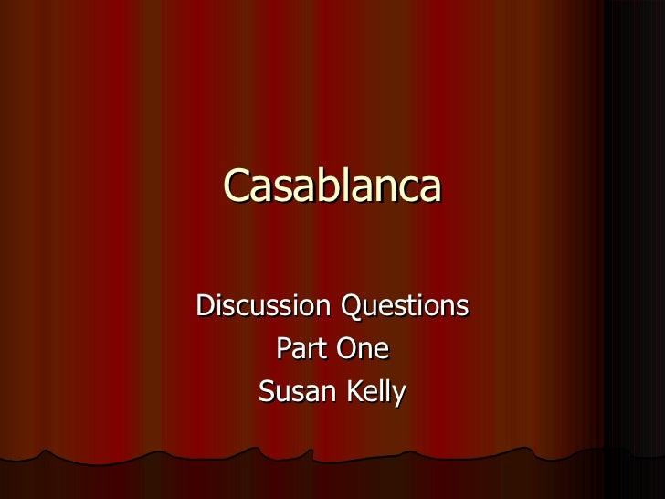 CasablancaDiscussion Questions      Part One     Susan Kelly