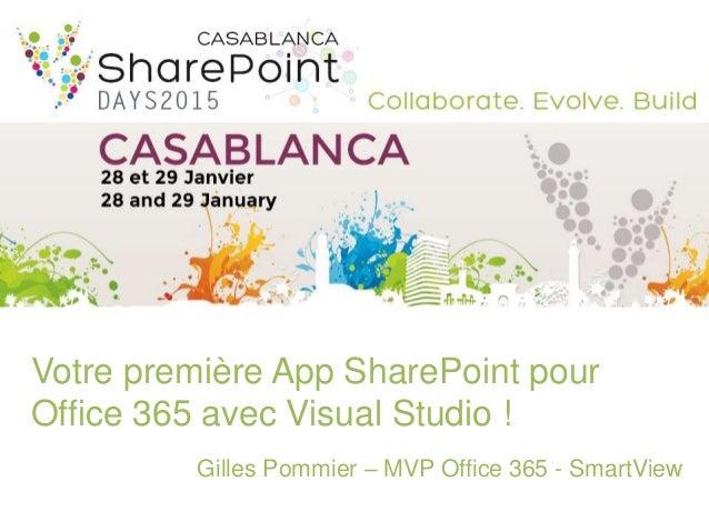 Votre première App SharePoint pour Office 365 avec Visual Studio ! Gilles Pommier – MVP Office 365 - SmartView