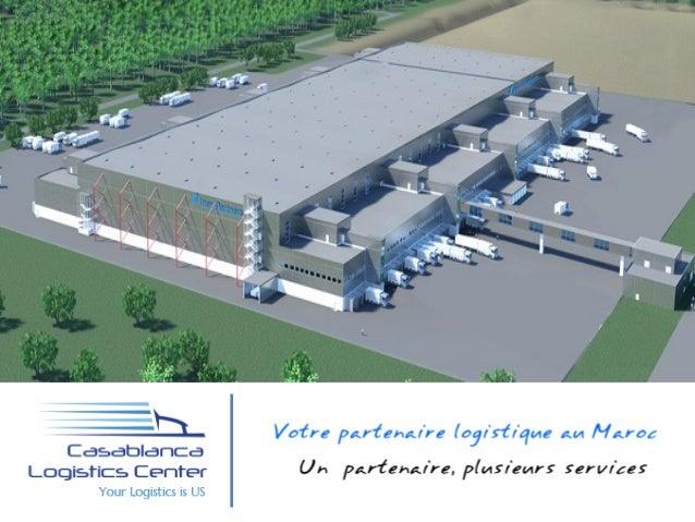 Le Concept • Casablanca Logistics Center « CLC » est un centre multiservices de Logistique crée pour participer à la struc...