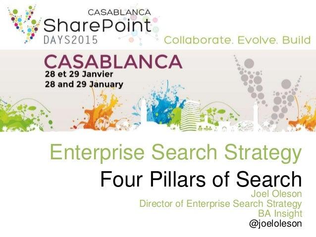Enterprise Search Strategy Four Pillars of Search Joel Oleson Director of Enterprise Search Strategy BA Insight @joeloleson