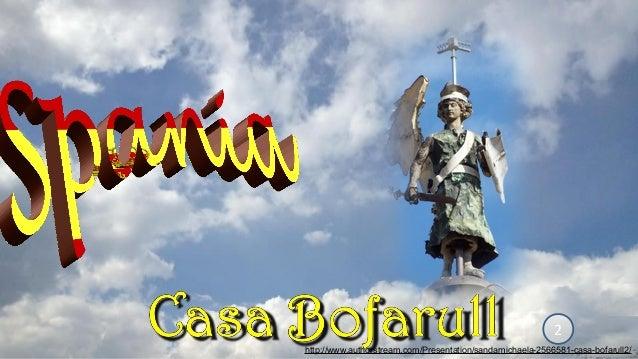 2 http://www.authorstream.com/Presentation/sandamichaela-2566581-casa-bofarull2/