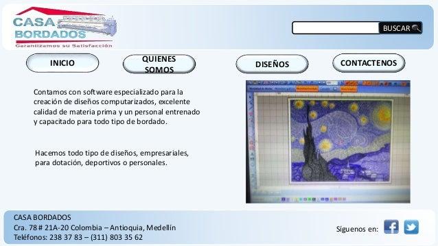 CONTACTENOSDISEÑOS QUIENES SOMOS INICIO CASA BORDADOS Cra. 78 # 21A-20 Colombia – Antioquia, Medellín Teléfonos: 238 37 83...