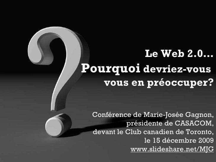 Le Web 2.0… Pourquoi  devriez-vous  vous en préoccuper? Conférence de Marie-Josée Gagnon, présidente de CASACOM, devant le...