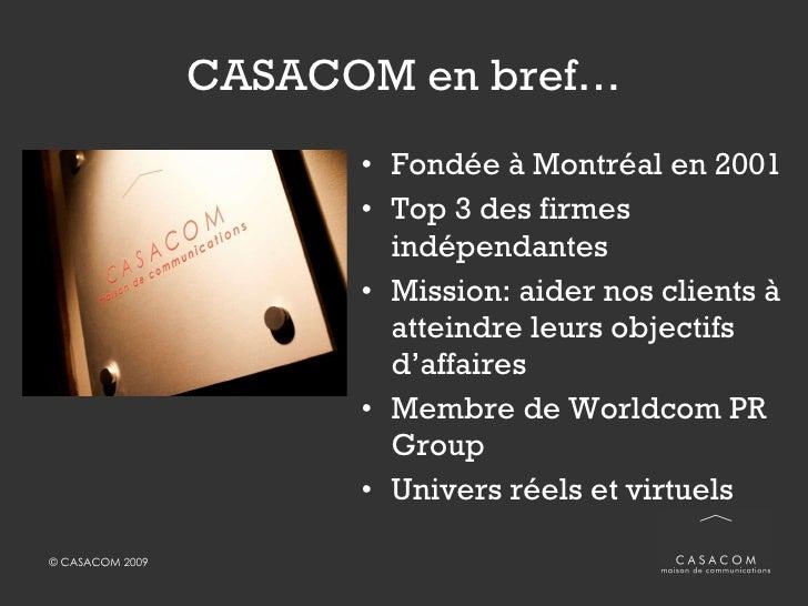 CASACOM en bref… <ul><li>Fondée à Montréal en 2001 </li></ul><ul><li>Top 3 des firmes indépendantes </li></ul><ul><li>Miss...