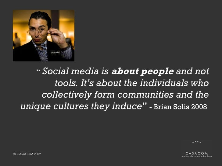 """<ul><li>""""  Social media is  about people  and not tools. It's about the individuals who collectively form communities and ..."""