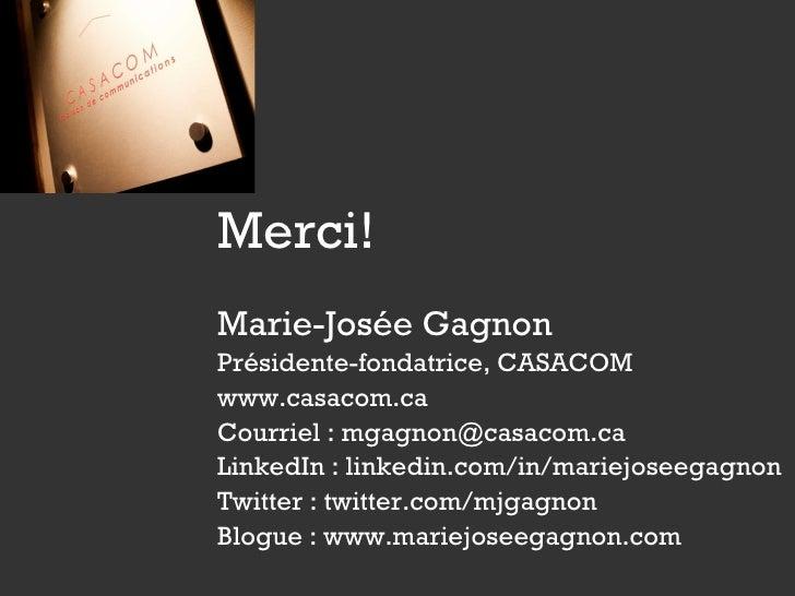 <ul><li>Marie-Josée Gagnon </li></ul><ul><li>Présidente-fondatrice, CASACOM </li></ul><ul><li>www.casacom.ca </li></ul><ul...