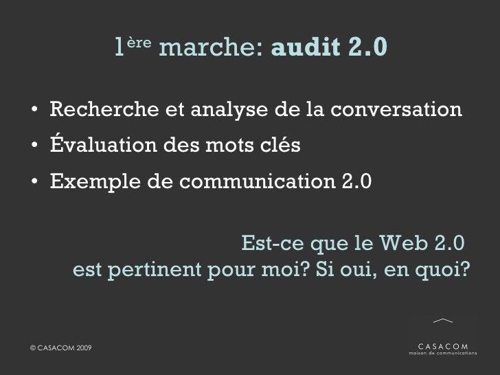 1 ère  marche:  audit 2.0 <ul><li>Recherche et analyse de la conversation </li></ul><ul><li>Évaluation des mots clés </li>...
