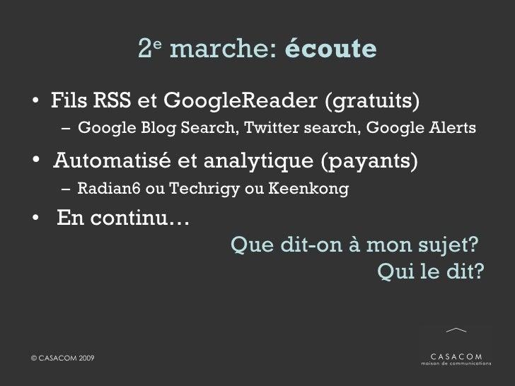 2 e  marche:  écoute <ul><li>Fils RSS et GoogleReader (gratuits) </li></ul><ul><ul><li>Google Blog Search, Twitter search,...