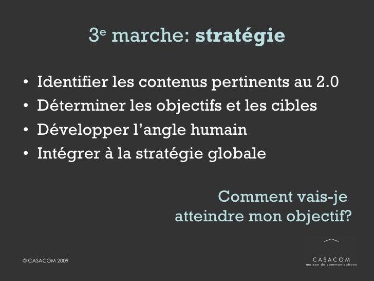 3 e  marche:  stratégie <ul><li>Identifier les contenus pertinents au 2.0 </li></ul><ul><li>Déterminer les objectifs et le...
